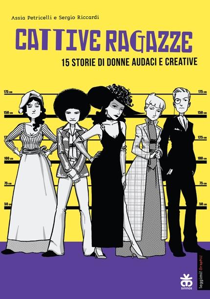 Cattive ragazze. 15 storie di donne audaci e creative. di Assia Petricelli e Sergio Riccardi